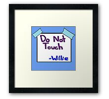 DO NOT TOUCH -willie Framed Print