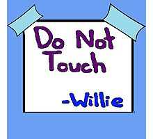 DO NOT TOUCH -willie Photographic Print