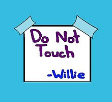 DO NOT TOUCH -willie by greatbritton99