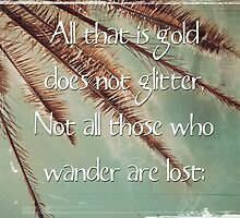 All that is gold does not glitter  {Quote} by lightwanderer