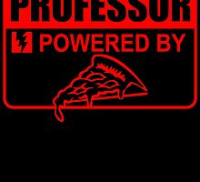 PROFESSOR POWERED BY PIZZA by inkedcreatively