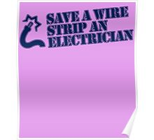 Save a wire strip an electrician Poster