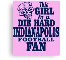 This girl is a DIE HARD INDIANAPOLIS FOOTBALL FAN Canvas Print