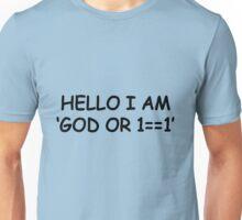 Hello i am 'god or 1 == 1' Unisex T-Shirt