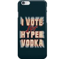 I Vote For Hypervodka iPhone Case/Skin