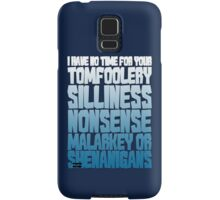 I have no time for your tomfoolery, silliness, nonsense, malarkey or shenanigans Samsung Galaxy Case/Skin
