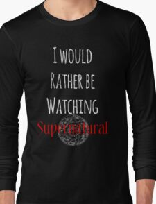 I Would Rather Be Watching Supernatural Long Sleeve T-Shirt