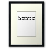 I've forgotten more than most people will ever know. Framed Print