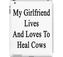 My Girlfriend Lives And Loves To Heal Cows  iPad Case/Skin