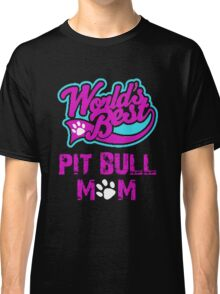 Worlds Best Pit Bull Mom Classic T-Shirt