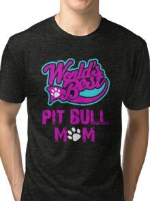 Worlds Best Pit Bull Mom Tri-blend T-Shirt