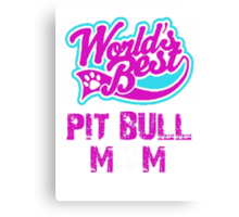Worlds Best Pit Bull Mom Canvas Print