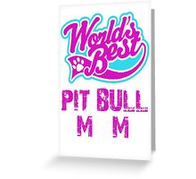 Worlds Best Pit Bull Mom Greeting Card