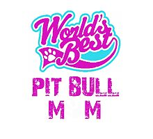 Worlds Best Pit Bull Mom Photographic Print