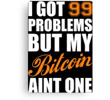 I Got 99 Problems Bitcoin Geek Nerd Canvas Print