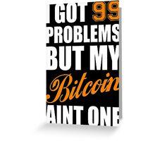 I Got 99 Problems Bitcoin Geek Nerd Greeting Card