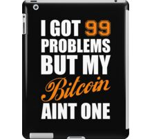 I Got 99 Problems Bitcoin Geek Nerd iPad Case/Skin
