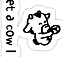 I never met a cow I didn't like (black text) Sticker