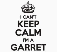I cant keep calm Im a GARRET by icant