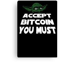 Yoda Accept Bitcoin You Must Geek Canvas Print