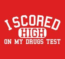 I Scored High On My Drugs Test by TeesBox