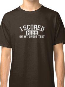 I Scored High On My Drugs Test Classic T-Shirt