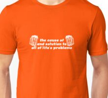 Beer: The Cause Of And Solution To All Life's Problems Unisex T-Shirt