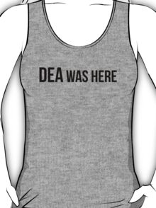 DEA was here! T-Shirt