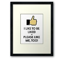 I Like To Be Liked – Please Like Me, Too! (Thumb Up) Framed Print