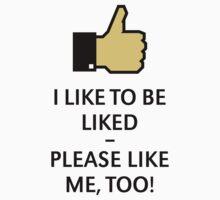 I Like To Be Liked – Please Like Me, Too! (Thumb Up) by MrFaulbaum