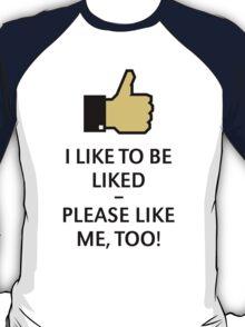 I Like To Be Liked – Please Like Me, Too! (Thumb Up) T-Shirt