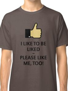 I Like To Be Liked – Please Like Me, Too! (Thumb Up) Classic T-Shirt