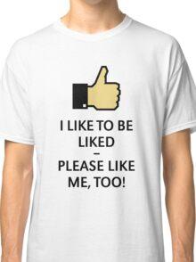 I Like To Be Liked – Please Like Me, Too! (Thumb Up) Classic T-Shirt