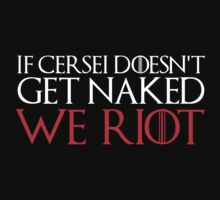 If Cersei Doesn't Get Naked...WE RIOT by merimeaux