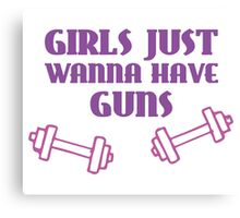 Girls Just Wanna Have Guns Canvas Print