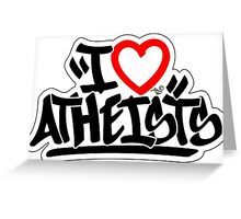 I Love Atheists (blk) by Tai's Tees Greeting Card