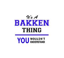 It's a BAKKEN thing, you wouldn't understand !! by yourname