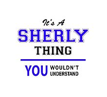It's a SHERLY thing, you wouldn't understand !! by allnames