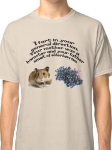 Your mother was a hamster and your father smelt of elderberries. Classic T-Shirt