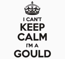 I cant keep calm Im a GOULD by icant