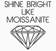 Shine Bright Like Moissanite by TheShirtYurt