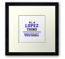 It's a LOPEZ thing, you wouldn't understand !! Framed Print