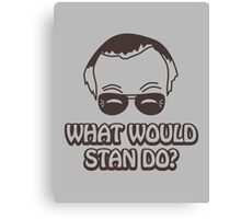 What Would Stan Do? Canvas Print