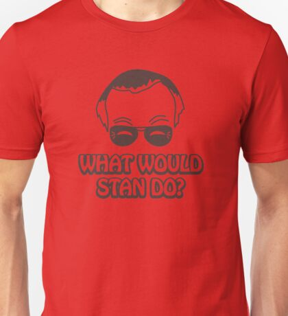 What Would Stan Do? Unisex T-Shirt