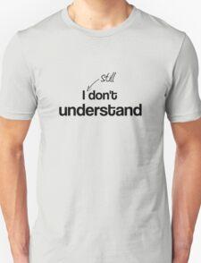 """""""I STILL don't understand"""" - John Watson T-Shirt"""