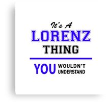 It's a LORENZ thing, you wouldn't understand !! Canvas Print