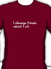 I Always Finish What I St... T-Shirt