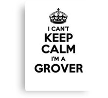 I cant keep calm Im a GROVER Canvas Print