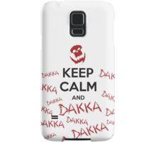 Keep calm and DAKKA DAKKA DAKKA! Samsung Galaxy Case/Skin