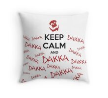 Keep calm and DAKKA DAKKA DAKKA! Throw Pillow